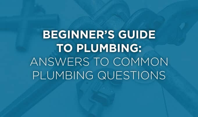 answers to FAQs about beginners plumbing