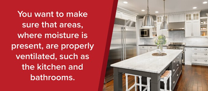 make sure your kitchens and bathrooms are properly ventilated