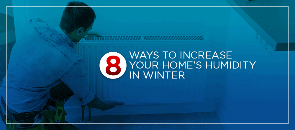 8 ways to increase your home's humidity in winter