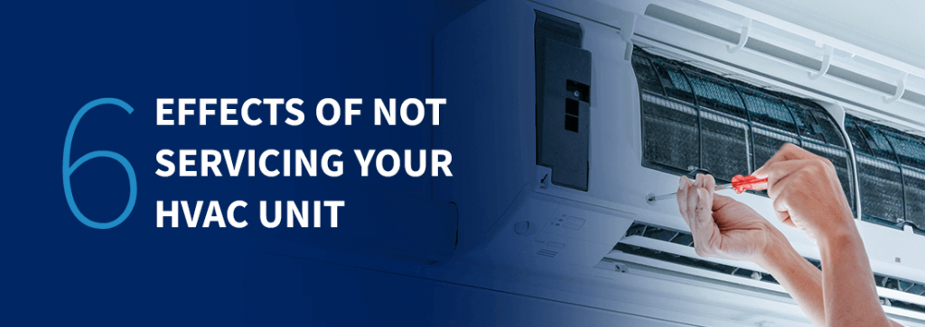 6 effects of not servicing your hvac unit